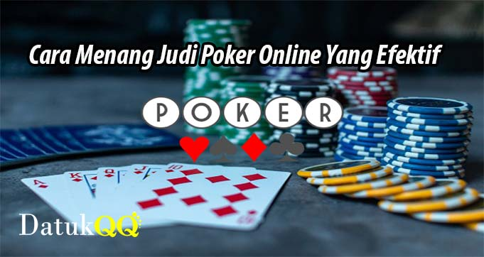 Cara Menang Judi Poker Online Yang Efektif